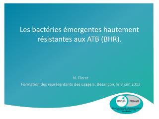 Les bactéries émergentes hautement résistantes aux ATB (BHR).