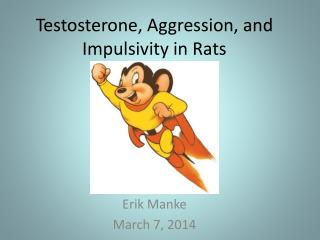Testosterone, Aggression, and Impulsivity in Rats