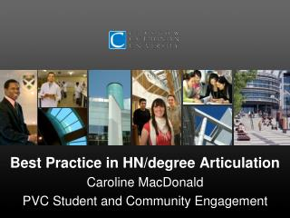 Best Practice in HN/degree Articulation Caroline MacDonald PVC Student and Community Engagement