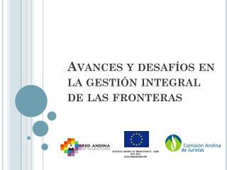 Avances y desafíos en la gestión integral de las fronteras