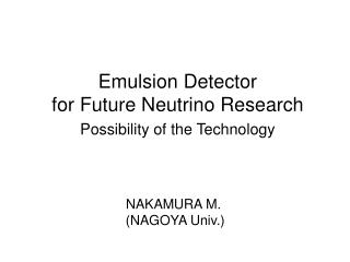 Emulsion Detector  for Future Neutrino Research  Possibility of the Technology