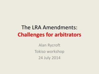 The LRA Amendments: Challenges for arbitrators
