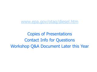 epa/otaq/diesel.htm Copies of Presentations Contact Info for Questions