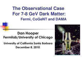 The Observational Case For 7-8 GeV Dark Matter : Fermi, CoGeNT and DAMA