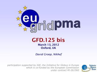 GFD.125 bis March 13, 2012 Oxford, UK David Groep, Nikhef