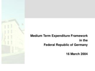 Medium Term Expenditure Framework in the Federal Republic of Germany 16 March 2004
