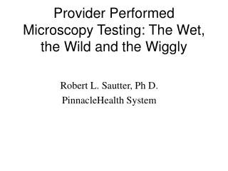 Provider Performed Microscopy Testing: The Wet, the Wild and the Wiggly