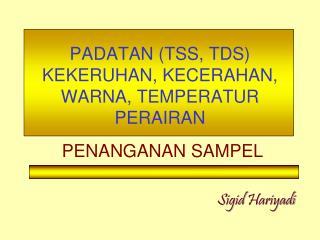 PADATAN (TSS, TDS) KEKERUHAN, KECERAHAN, WARNA, TEMPERATUR PERAIRAN