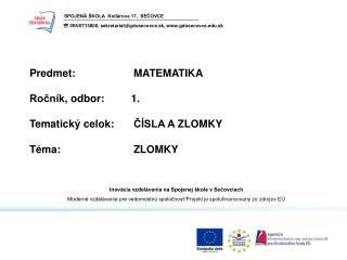 P r edm e t:MATEMATIKA Ročník , odbor :          1 . Tematický  celok :ČÍSLA A  ZLOMKY
