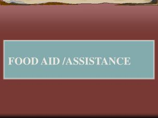 FOOD AID /ASSISTANCE