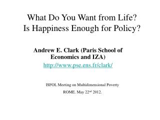 What Do You Want from Life? Is Happiness  Enough for Policy?
