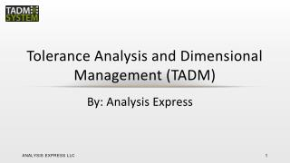Tolerance Analysis and Dimensional Management (TADM )