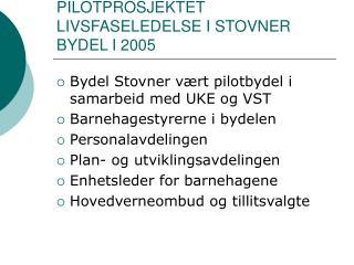 PILOTPROSJEKTET LIVSFASELEDELSE I STOVNER BYDEL I 2005