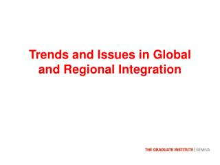 Trends and Issues in Global and Regional Integration