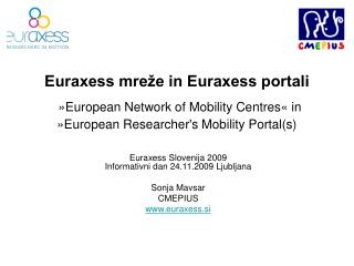 Euraxess Slovenija 2009 Informativni dan 24.11.2009 Ljubljana Sonja Mavsar CMEPIUS euraxess.si