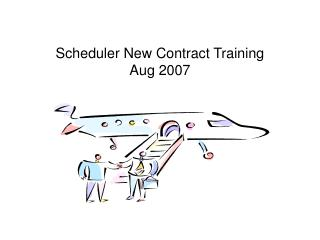 Scheduler New Contract Training Aug 2007