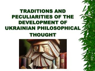 TRADITIONS AND PECULIARITIES OF THE DEVELOPMENT OF UKRAINIAN PHILOSOPHICAL THOUGHT