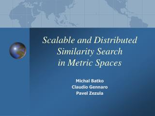 Scalable and Distributed Similarity Search in Metric Spaces