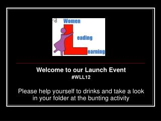 Welcome to our Launch Event #WLL12