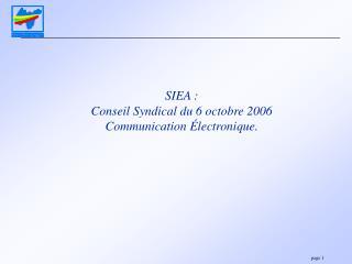 SIEA : Conseil Syndical du 6 octobre 2006 Communication Électronique.