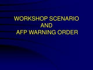 WORKSHOP SCENARIO AND  AFP WARNING ORDER