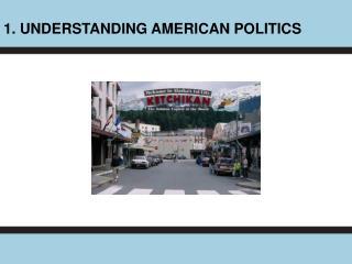 1. UNDERSTANDING AMERICAN POLITICS