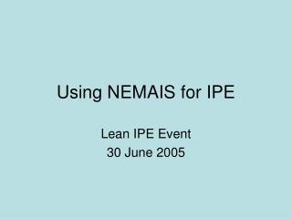 Using NEMAIS for IPE