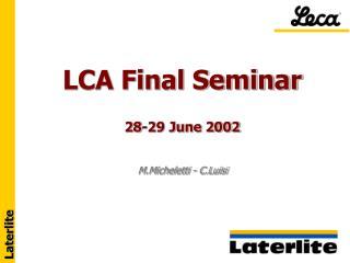 LCA Final Seminar 28-29 June 2002 M.Micheletti - C.Luisi
