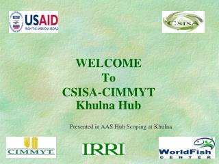 WELCOME To CSISA-CIMMYT Khulna Hub
