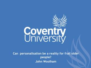 Can  personalisation be a reality for frail older people?  John Woolham