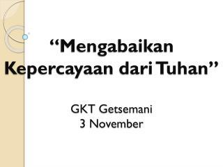 """"""" Mengabaikan Kepercayaan dari Tuhan """" GKT  Getsemani 3 November"""