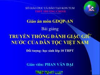 SỞ GIÁO DỤC VÀ ĐÀO TẠO KON TUM  THPT TRƯỜNG CHINH Giáo án môn GDQP-AN  Bài giảng