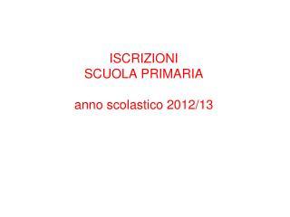 ISCRIZIONI SCUOLA PRIMARIA anno scolastico 2012/13