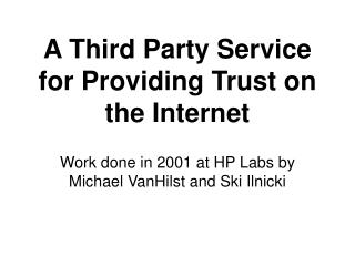 A Third Party Service for Providing Trust on the Internet
