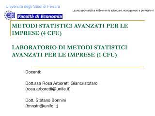Docenti: Dott.ssa Rosa Arboretti Giancristofaro (rosa.arboretti@unife.it) Dott. Stefano Bonnini