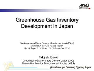 Takeshi Enoki Greenhouse Gas Inventory Office of Japan (GIO)