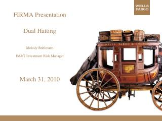 FIRMA Presentation Dual Hatting Melody Bohlmann IM&T Investment Risk Manager March 31, 2010