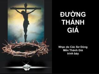 ĐƯỜNG THÁNH  GIÁ Nhạc do Các Sơ Dòng Mến Thánh Giá trình bày