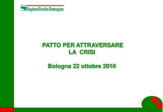 PATTO PER ATTRAVERSARE LA  CRISI Bologna 22 ottobre 2010