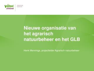 Nieuwe organisatie van het agrarisch natuurbeheer en het GLB