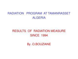 RADIATION   PROGRAM  AT TAMANRASSET ALGERIA RESULTS  OF  RADIATION MEASURE  SINCE  1994