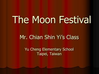 Mr. Chian Shin Yi's Class Yu Cheng Elementary School Taipei, Taiwan