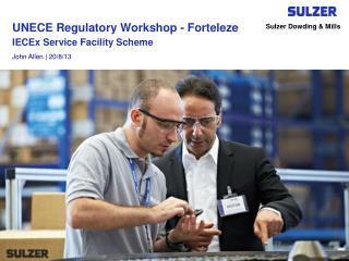 UNECE Regulatory Workshop - Forteleze IECEx Service Facility Scheme