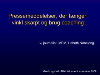 Pressemeddelelser, der fænger - vinkl skarpt og brug coaching