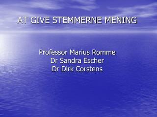 AT GIVE STEMMERNE MENING Professor Marius Romme Dr Sandra Escher Dr Dirk Corstens