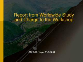 Report from Worldwide Study and Charge to the Workshop