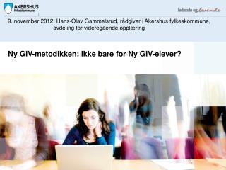 Ny GIV-metodikken: Ikke bare for Ny GIV-elever?