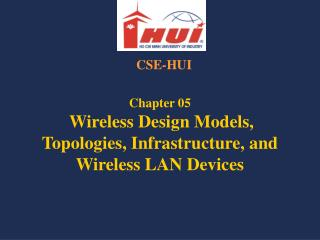 Chapter 05 Wireless Design Models,  Topologies, Infrastructure, and Wireless LAN Devices