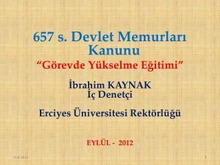 """657 s. Devlet Memurları Kanunu """"Görevde Yükselme Eğitimi"""" İbrahim KAYNAK İç Denetçi"""