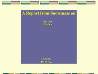 A Report from Snowmass on ILC F. Cervelli                                INFN-Pisa